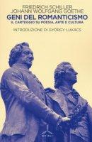 Geni del Romanticismo. Il carteggio su poesia, arte e cultura - Schiller Friedrich, Goethe Johann Wolfgang