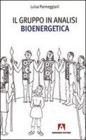 Il gruppo in analisi bioenergetica - Parmeggiani Luisa