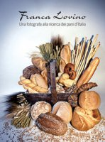 Una fotografa alla ricerca dei pani d'Italia. Ediz. illustrata - Lovino Franca