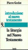 Introduzione al Nuovo Testamento [vol_9] / La liturgia nel Nuovo Testamento - Grelot Pierre