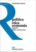 Politica, etica, economia. Logiche della convivenza - Giannino Piana