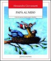 Papà al nido. Come far giocare insieme papà e bambini - Alessandra Giovannetti
