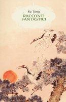 Racconti fantastici e crudeli - Su Tong