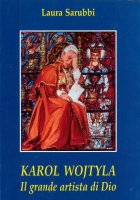 Karol Wojtyla. Il grande artista di Dio - Laura Sarubbi