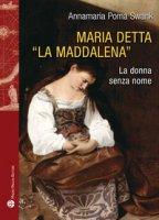 Maria detta «La Maddalena». La donna senza nome. Ediz. illustrata - Poma Swank Annamaria