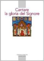 Cantare la gloria del Signore. Preghiere della liturgia bizantina - Artioli M. B.