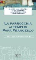 La parrocchia ai tempi di Papa Francesco - Eduardo Horacio García, Paolo Selvadagi, Salvatore Ferdinandi, Alberto Brignoli