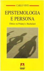 Copertina di 'Epistemologia e persona. Dittico su Polanyi e Bachelard'