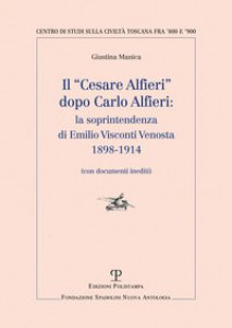 Copertina di 'Il «Cesare Alfieri» dopo Carlo Alfieri: la soprintendenza di Emilio Visconti Venosta (1898-1914) (Con documenti inediti)'