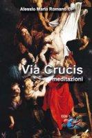 Via Crucis. Meditazioni - Alessio Romano