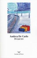 Di noi tre - De Carlo Andrea