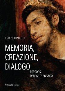 Copertina di 'Memoria, creazione, dialogo'