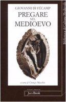Pregare nel Medioevo - Giovanni Di Fécamp