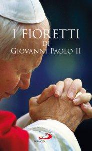 Copertina di 'I fioretti dI Giovanni Paolo II'