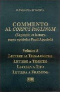 Copertina di 'Commento al Corpus Paulinum (expositio et lectura super epistolas Pauli Apostoli) [vol_5].  Lettere ai Tessalonicesi, Lettere a Timoteo, Lettera a Tito, Lettera a Filemone'