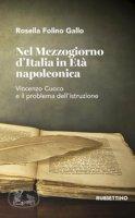 Nel Mezzogiorno d'Italia in età napoleonica. Vincenzo Cuoco e il problema dell'istruzione - Folino Gallo Rossella