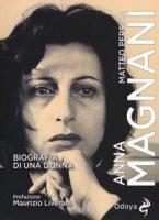 Anna Magnani. Biografia di una donna - Persica Matteo