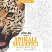 Animali selvatici. 60 disegni geometrici in agguato. Colora tra i numeri. Ediz. illustrata - Karaduman Cetin C., Little Hope