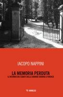 La memoria perduta. Il ricordo dei caduti della Grande Guerra a Firenze - Nappini Iacopo