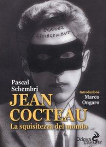 Copertina di 'Jean Cocteau. La squisitezza del mondo'