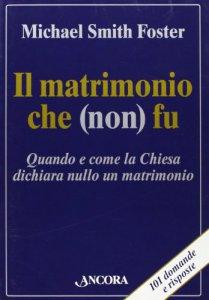 Copertina di 'Il matrimonio che (non) fu. Quando e come la Chiesa dichiara nullo un matrimonio'