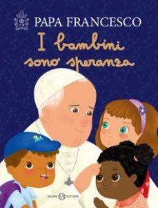 Copertina di 'I bambini sono speranza. Ediz. a colori'