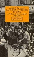 La chiesa cattolica in Cina. La «Politica di libertà religiosa» dopo Mao - Lazzarotto Angelo S.