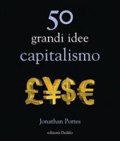 50 grandi idee. Capitalismo - Portes Jonathan