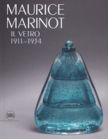 Maurice Marinot. Il vetro 1911-1934. Ediz. illustrata