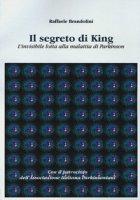 Il segreto di King. L'invisibile lotta alla malattia di Parkinson - Brandolini Raffaele