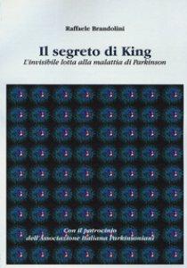 Copertina di 'Il segreto di King. L'invisibile lotta alla malattia di Parkinson'