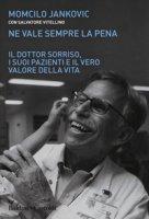 Ne vale sempre la pena. Il Dottor Sorriso, i suoi pazienti e il vero valore della vita - Jankovich Momcilo, Vitellino Salvatore