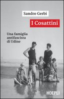 I Cosattini. Una famiglia antifascista di Udine - Gerbi Sandro