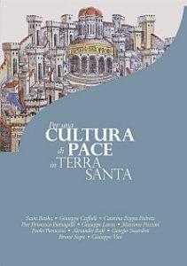 Copertina di 'Per una cultura di pace in Terra Santa'