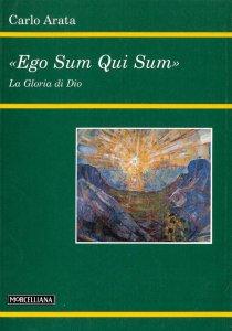 Copertina di 'Ego sum qui sum. La gloria di Dio'