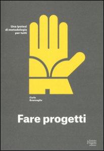 Copertina di 'Fare progetti. Una ipotesi di metodologia per tutti. Ediz. a colori'