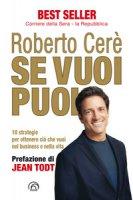 Se vuoi puoi. 10 strategie per ottenere ciò che vuoi, nel business e nella vita - Cerè Roberto