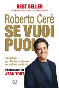 Copertina di 'Se vuoi puoi. 10 strategie per ottenere ciò che vuoi, nel business e nella vita'