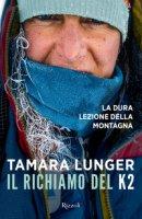 Il richiamo del K2. La dura lezione della montagna - Lunger Tamara