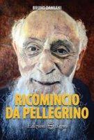 Ricomincio da pellegrino - Bruno Damiani