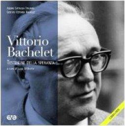 Copertina di 'Vittorio Bachelet. Testimone della speranza. Con DVD'