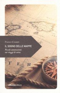 Copertina di 'Il sogno delle mappe. Piccole annotazioni sui viaggi'