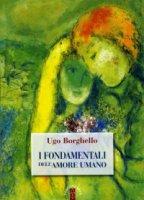 I Fondamentali dell'amore umano - Ugo Borghello