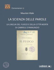 Copertina di 'La scienza delle parole. La lingua del «Fuoco» e della «Città morta» di Gabriele D'Annunzio'