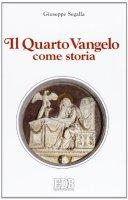 Il Quarto Vangelo come storia - Segalla Giuseppe