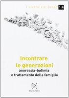 Incontrare le generazioni. Anoressia-bulimia e trattamento della famiglia - Nicolò Terminio