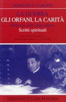 La guerra, gli orfani, la carità. «Non mi sono dato pace». Scritti spirituali - Tardini Domenico