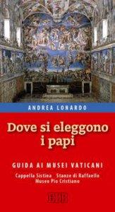 Copertina di 'Dove  si  eleggono  i  papi.  Guida  ai  Musei  Vaticani.  Cappella  Sistina,  Stanze  di  Raffaello  e  Museo  Pio  Cristiano'