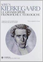 Le grandi opere filosofiche e teologiche - Sören Kierkegaard