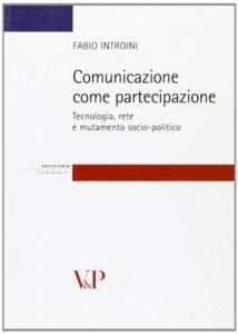 Copertina di 'Comunicazione come partecipazione. Tecnologia, rete e mutamento socio-politico'